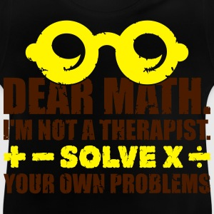 Dear math. Solve your own problems Shirts - Baby T-Shirt