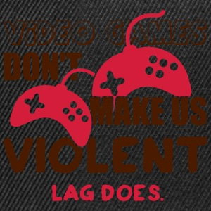 Video games don't make us violent. Lag does Tee shirts - Casquette snapback