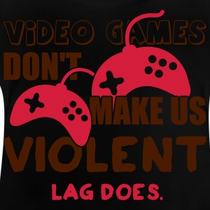 Video games don't make us violent. Lag does T-shirts - Baby-T-shirt