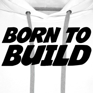 Born to Build Tee shirts - Sweat-shirt à capuche Premium pour hommes