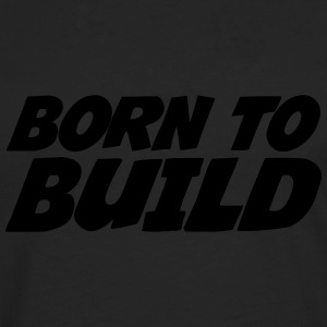 Born to Build Tee shirts - T-shirt manches longues Premium Homme