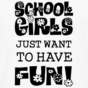 Schoolgirls Just Want To Have Fun  T-Shirts - Männer Premium Langarmshirt