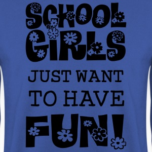 Schoolgirls Just Want To Have Fun  T-Shirts - Männer Pullover