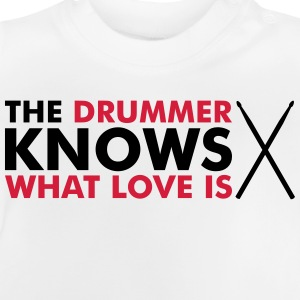 The Drummer knows what love is Tee shirts - T-shirt Bébé