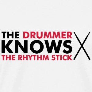 The Drummer knows the rhythm stick Tops - Men's Premium T-Shirt