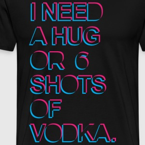 I need a hug or 6 shots of vodka Sweaters - Mannen Premium T-shirt