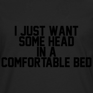I just want some head in a comfortable bed T-shirts - Mannen Premium shirt met lange mouwen