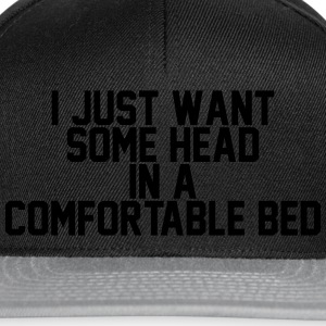 I just want some head in a comfortable bed Sweaters - Snapback cap