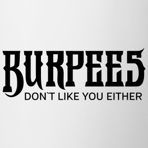 Burpees Don´t Like You Either T-Shirts - Mug