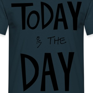 TODAY is the DAY Sweat-shirts - T-shirt Homme