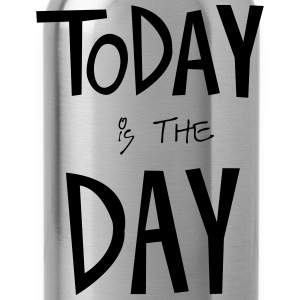 TODAY is the DAY T-Shirts - Water Bottle
