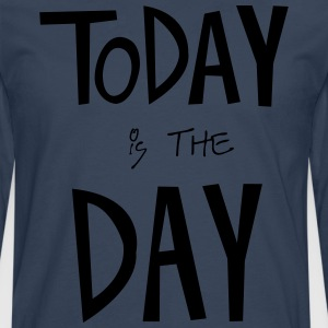 TODAY is the DAY T-Shirts - Men's Premium Longsleeve Shirt