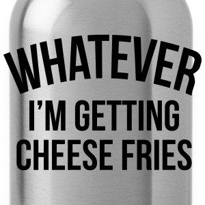 Whatever i'm getting cheese fries T-shirts - Drinkfles