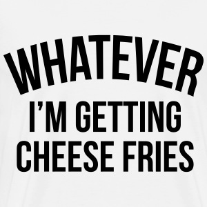 Whatever i'm getting cheese fries Sweaters - Mannen Premium T-shirt