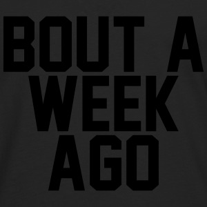 Bout a week ago T-Shirts - Men's Premium Longsleeve Shirt
