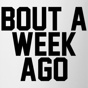 Bout a week ago T-Shirts - Mug