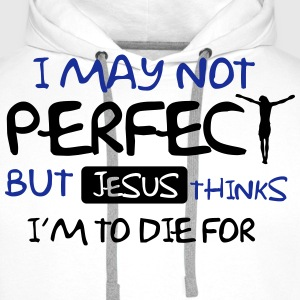 I'm not perfect but Jesus thinks I'm to die for Tee shirts - Sweat-shirt à capuche Premium pour hommes