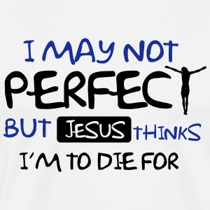I'm not perfect but Jesus thinks I'm to die for Débardeurs - T-shirt Premium Homme