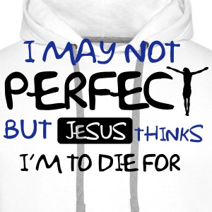 I'm not perfect but Jesus thinks I'm to die for Long sleeve shirts - Men's Premium Hoodie