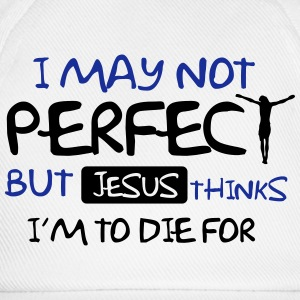 I'm not perfect but Jesus thinks I'm to die for T-shirts - Basebollkeps