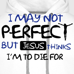 I'm not perfect but Jesus thinks I'm to die for T-shirts - Premiumluvtröja herr