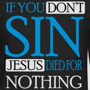 If you don't sin Jesus died for nothing T-Shirts - Men's Premium Longsleeve Shirt