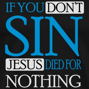 If you don't sin Jesus died for nothing Tank Tops - Men's Premium T-Shirt