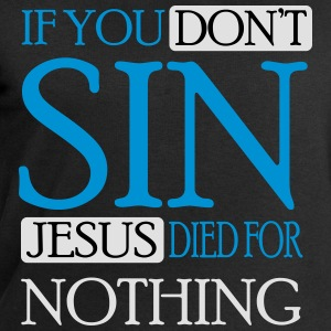If you don't sin Jesus died for nothing Long sleeve shirts - Men's Sweatshirt by Stanley & Stella