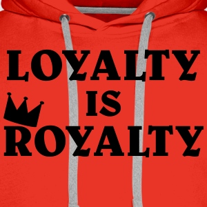 Loyalty is Royalty T-Shirts - Men's Premium Hoodie