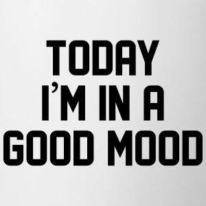 Today I'm in a good mood T-Shirts - Mug