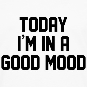 Today I'm in a good mood T-Shirts - Men's Premium Longsleeve Shirt