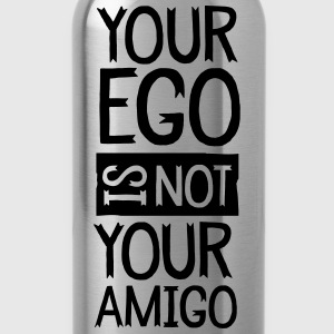 Your Ego Is Not Your Amigo Magliette - Borraccia