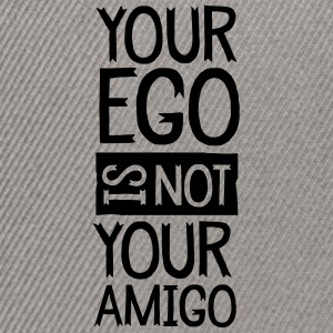 Your Ego Is Not Your Amigo T-Shirts - Snapback Cap
