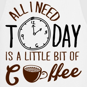 All I need today is a little bit of coffee T-shirts - Forklæde