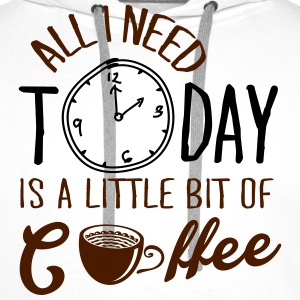 All I need today is a little bit of coffee T-shirts - Mannen Premium hoodie