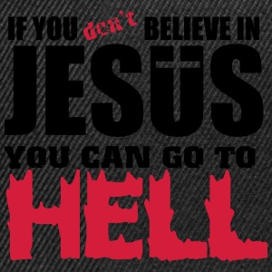 If you don't believe in Jesus you can go to hell T-Shirts - Snapback Cap