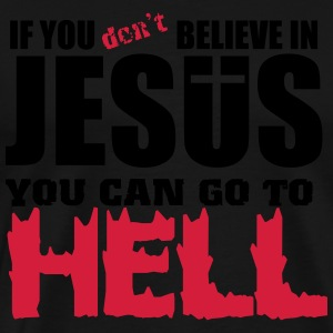 If you don't believe in Jesus you can go to hell Tank Tops - Männer Premium T-Shirt