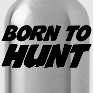 Born to Hunt T-Shirts - Trinkflasche