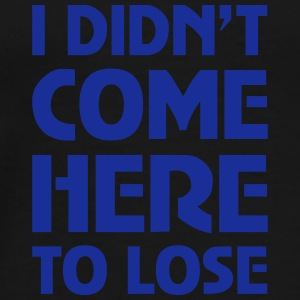 I Didn't Come Here To Lose Casquettes et bonnets - T-shirt Premium Homme