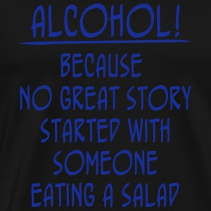 Alcohol! Because No Great Story Started With ... Sweatshirts - Herre premium T-shirt