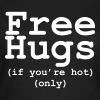 Free hugs (if you're hot only) T-Shirts - Women's T-Shirt