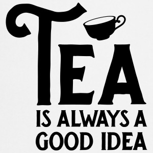 Tea Is Always A Good Idea Camisetas - Delantal de cocina