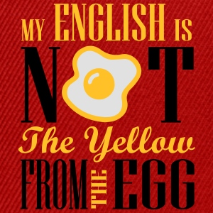 My english is not the yellow from the egg T-Shirts - Snapback Cap