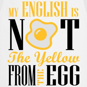 My english is not the yellow from the egg T-Shirts - Kochschürze