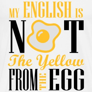 My english is not the yellow from the egg Tops - Männer Premium T-Shirt