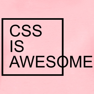 CSS Is Awesome  Sweatshirts - Dame premium T-shirt