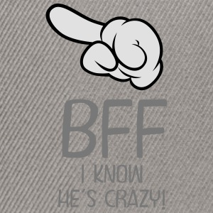 BFF - I Know He´s Crazy! Tee shirts - Casquette snapback