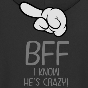 BFF - I Know He´s Crazy! T-Shirts - Men's Premium Hooded Jacket
