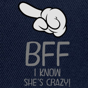 BFF - I Know She´s Crazy! T-shirts - Snapback cap