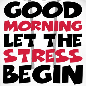 Good morning…let the stress begin! Tee shirts - Sweat-shirt à capuche Premium pour hommes